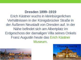 Dresden 1899–1919 Erich Kästner wuchs in kleinbürgerlichen Verhältnissen in d