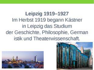 Leipzig 1919–1927 Im Herbst 1919 begann Kästner inLeipzigdas Studium derGe