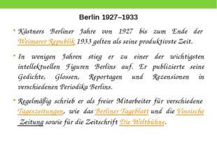 Berlin 1927–1933 Kästners Berliner Jahre von 1927 bis zum Ende derWeimarer R