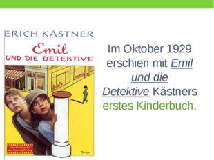 Im Oktober 1929 erschien mitEmil und die DetektiveKästners erstesKinderbuch.