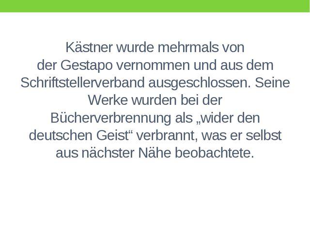 Kästner wurde mehrmals von derGestapovernommen und aus dem Schriftstellerve...