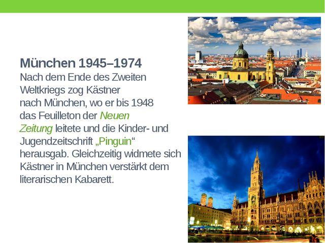 München 1945–1974 Nach dem Ende desZweiten Weltkriegszog Kästner nachMünch...