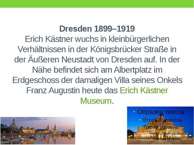 Dresden 1899–1919 Erich Kästner wuchs in kleinbürgerlichen Verhältnissen in d...