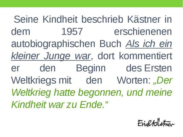 Seine Kindheit beschrieb Kästner in dem 1957 erschienenen autobiographischen...