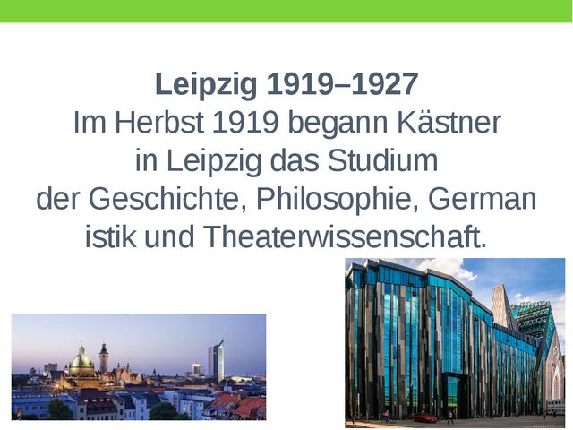 Leipzig 1919–1927 Im Herbst 1919 begann Kästner inLeipzigdas Studium derGe...
