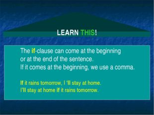 LEARN THIS! The if-clause can come at the beginning or at the end of the sent