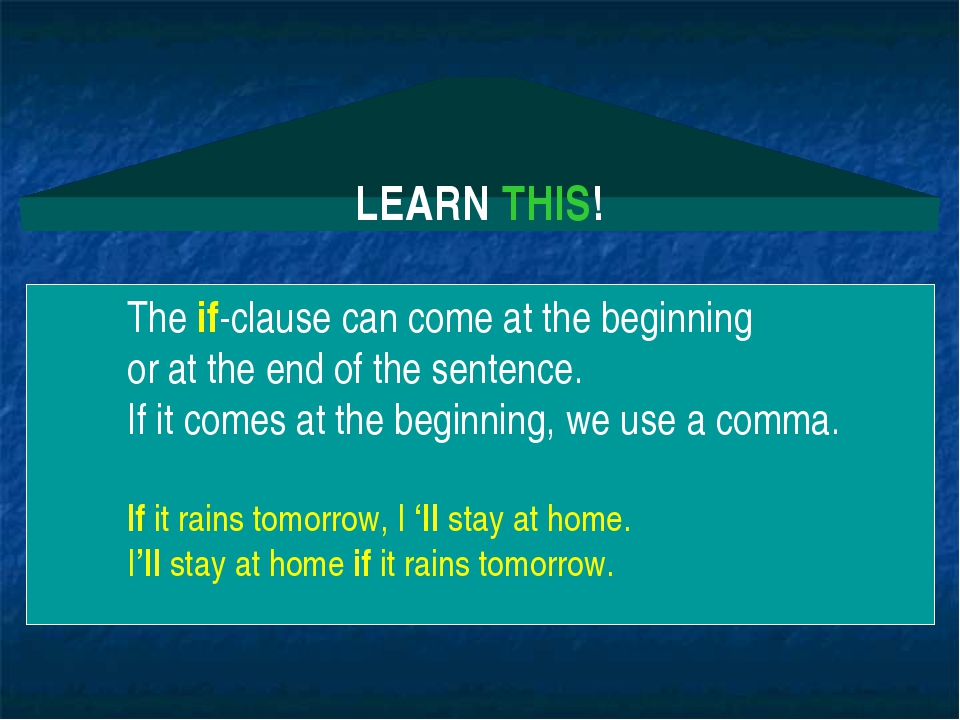 LEARN THIS! The if-clause can come at the beginning or at the end of the sent...