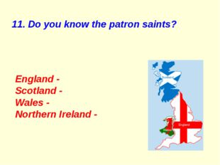 11. Do you know the patron saints? England - Scotland - Wales - Northern Irel