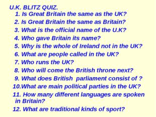 U.K. BLITZ QUIZ. 1. Is Great Britain the same as the UK? 2. Is Great Britain