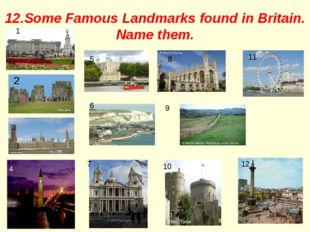 12.Some Famous Landmarks found in Britain. Name them. 2 1 11 2 5 8 3 1 6 7 12