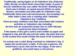 Traditionally, spring begins on St Valentine's Day (February 14th), the day o