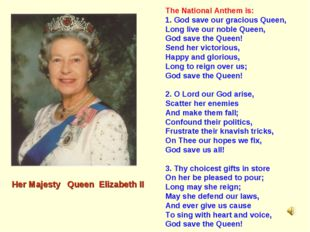 The National Anthem is: 1. God save our gracious Queen, Long live our noble Q