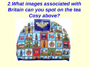 2.What images associated with Britain can you spot on the tea Cosy above?