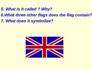 5. What is it called ? Why? 6.What three other flags does the flag contain?