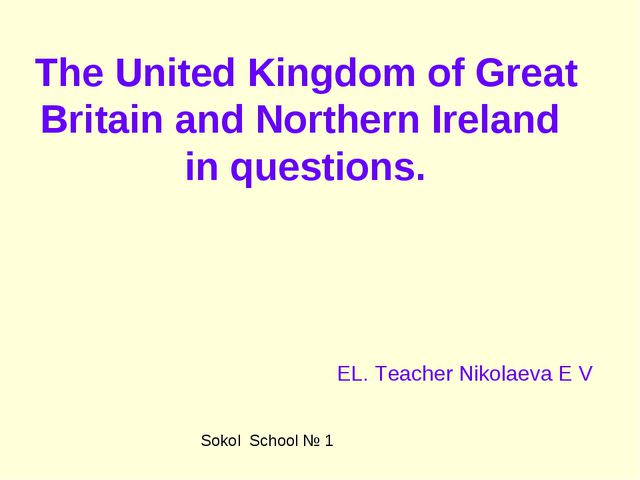 The United Kingdom of Great Britain and Northern Ireland in questions. Sokol...