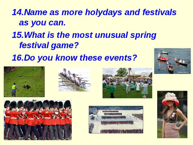 14.Name as more holydays and festivals as you can. 15.What is the most unusua...