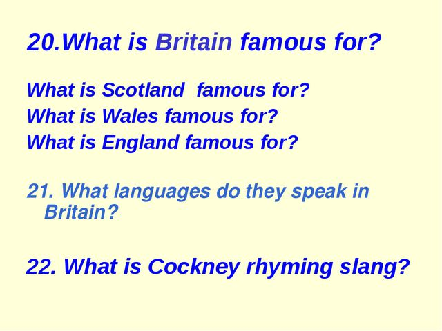 20.What is Britain famous for? What is Scotland famous for? What is Wales fam...