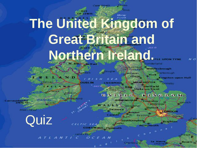 The United Kingdom of Great Britain and Northern Ireland. Quiz