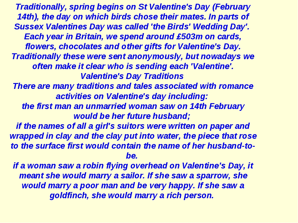 Traditionally, spring begins on St Valentine's Day (February 14th), the day o...