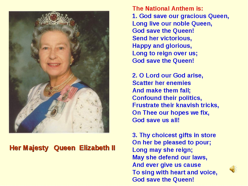 The National Anthem is: 1. God save our gracious Queen, Long live our noble Q...