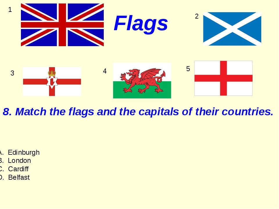 Flags 1 3 2 4 5 Edinburgh London C. Cardiff D. Belfast 8. Match the flags an...