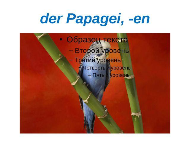 der Papagei, -en