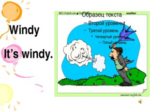 Windy It's windy.