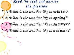 Read the text and answer the question 1: What is the weather like in winter?