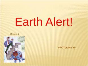 Earth Alert! Module 4 SPOTLIGHT 10