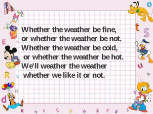 Whether the weather be fine, or whether the weather be not. Whether the weath