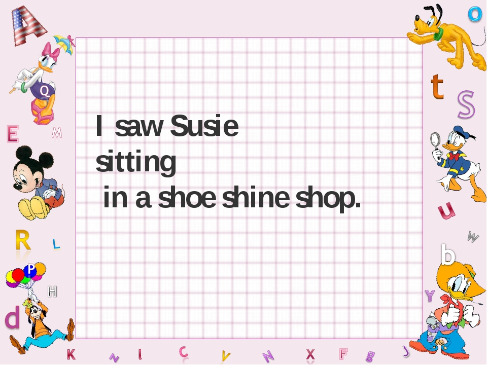 I saw Susie sitting in a shoe shine shop.