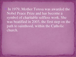 In 1979, Mother Teresa was awarded the Nobel Peace Prize and has become a sym