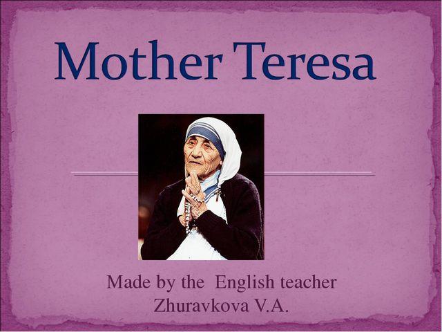 Made by the English teacher Zhuravkova V.A.
