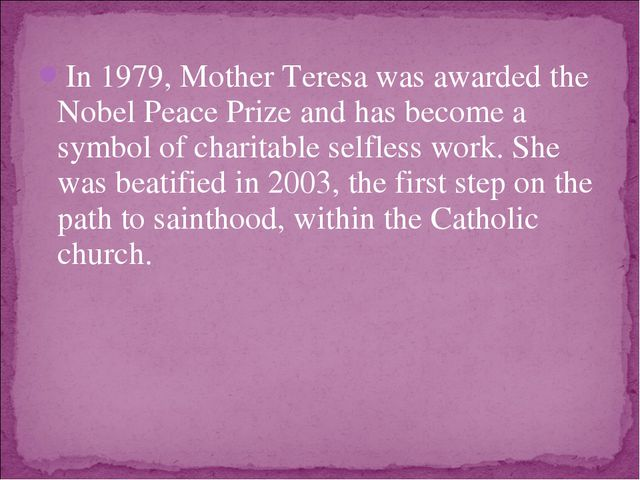 In 1979, Mother Teresa was awarded the Nobel Peace Prize and has become a sym...