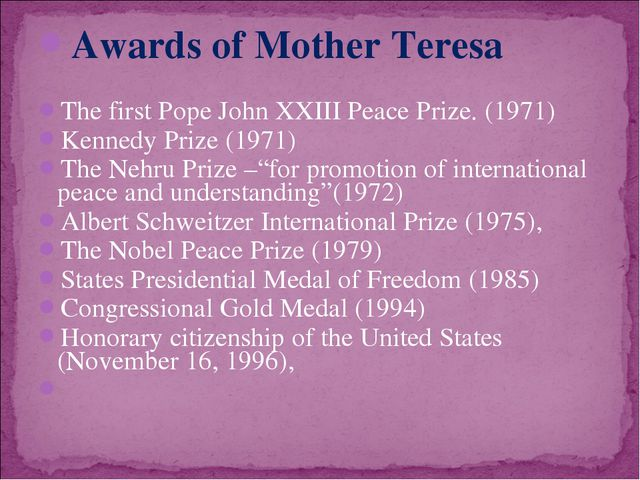 Awards of Mother Teresa The first Pope John XXIII Peace Prize. (1971) Kennedy...