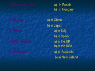 1. Rostov-on -Don  in Russia in Hungary 2. Beijing  a) in China b) in Japa