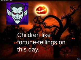 Children like fortune-tellings on this day.