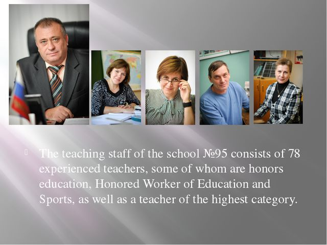 The teaching staff of the school №95 consists of 78 experienced teachers, som...