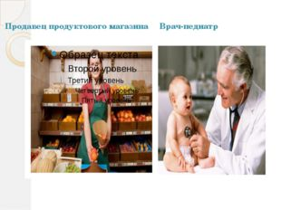 Продавец продуктового магазина Врач-педиатр