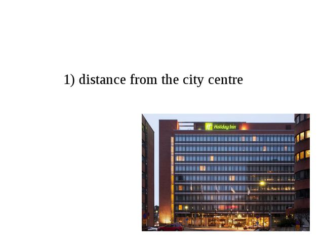 1) distance from the city centre