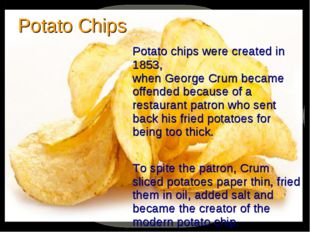 Potato chips were created in 1853, when George Crum became offended because