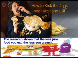 How to Kick the Junk Food Habit and Eat Healthy? The research shows that the