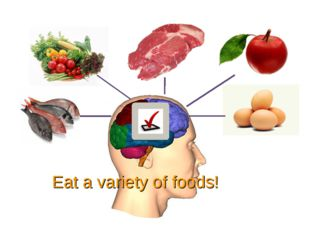 Eat a variety of foods!