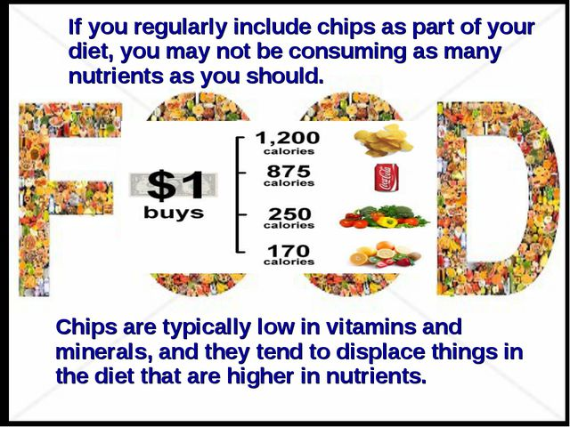 If you regularly include chips as part of your diet, you may not be consuming...