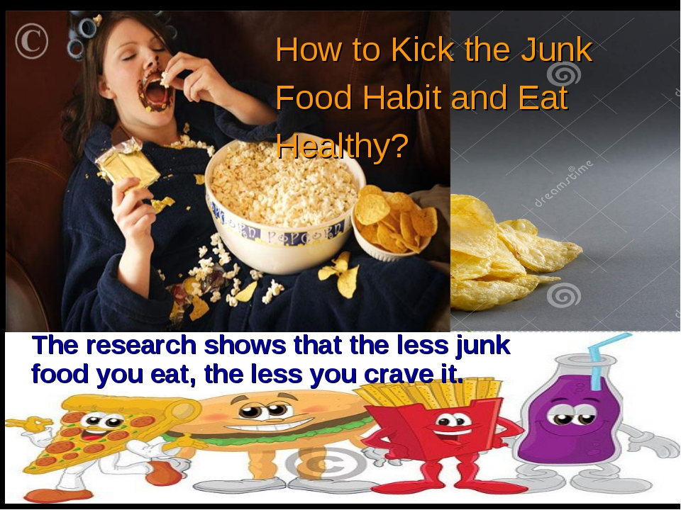 How to Kick the Junk Food Habit and Eat Healthy? The research shows that the...