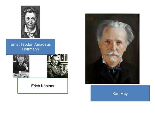 Erich Kästner Ernst Teodor Amadeus Hoffmann Karl May