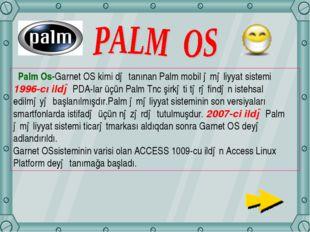 Palm Os-Garnet OS kimi də tanınan Palm mobil əməliyyat sistemi 1996-cı ildə