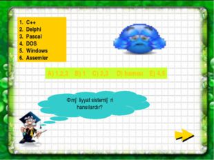 Əməliyyat sistemləri hansılardır? 1. C++ 2. Delphi 3. Pascal 4. DOS 5. Window