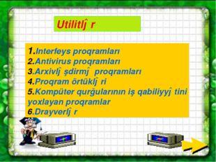 Utilitlər 1.Interfeys proqramları 2.Antivirus proqramları 3.Arxivləşdirmə pro