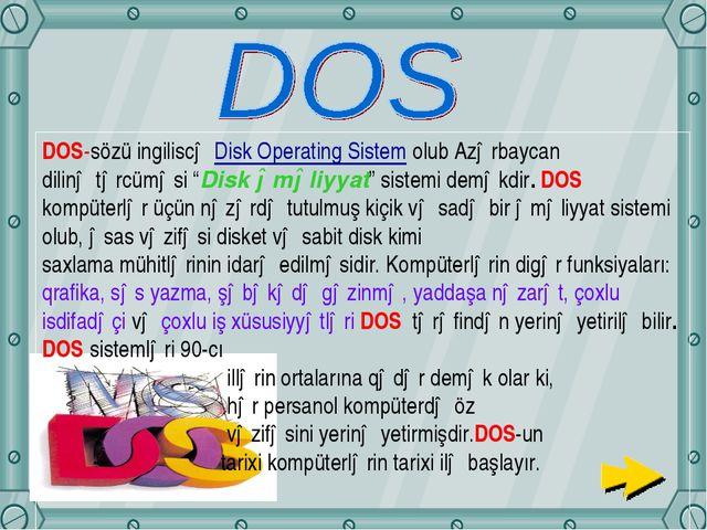 """DOS-sözü ingiliscə Disk Operating Sistem olub Azərbaycan dilinə tərcüməsi """"Di..."""